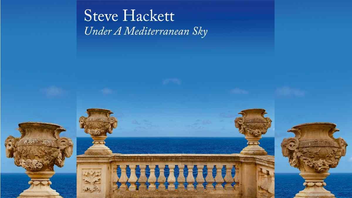 Steve Hackett Unplugs For 'Under A Mediterranean Sky'
