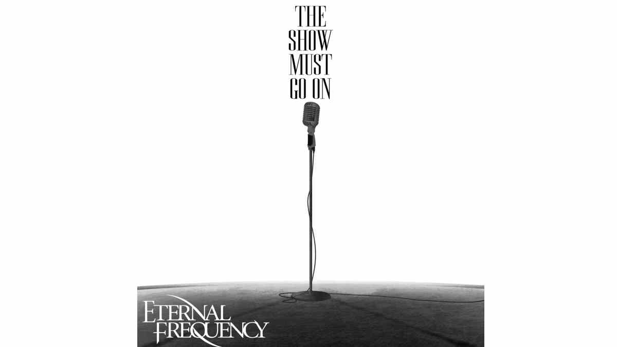 Eternal Frequency Release Video For Cover Of Queen's 'The Show Must Go On'