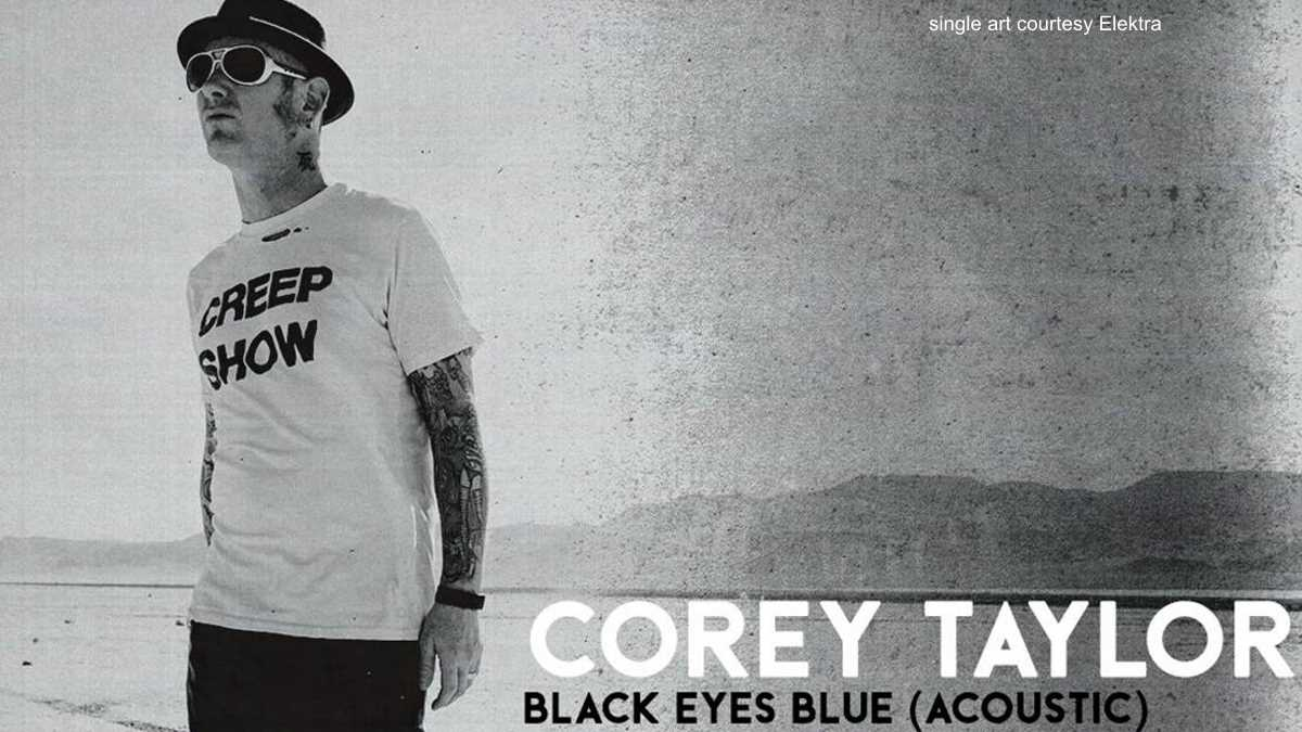 Corey Taylor Unplugs For 'Black Eyes Blue'