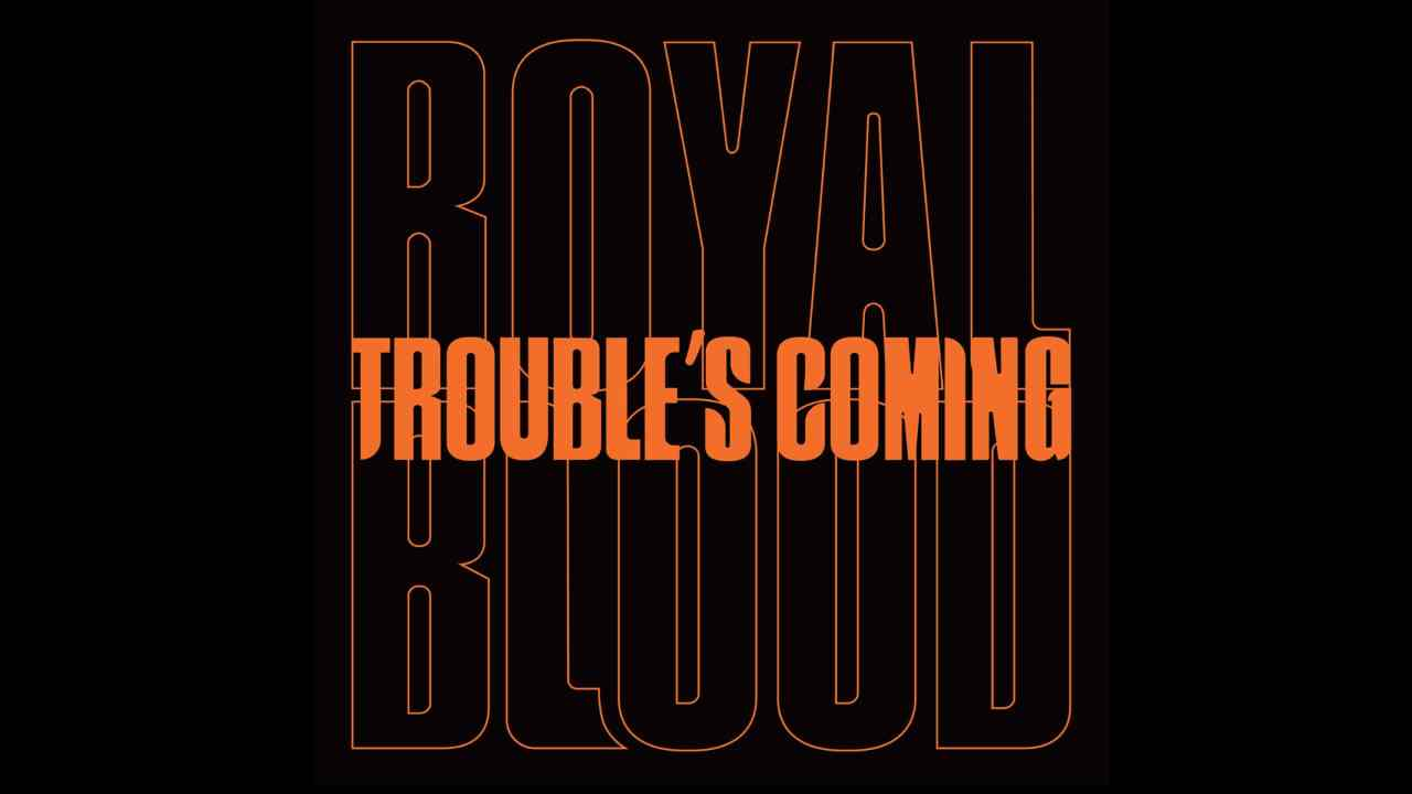 Royal Blood Release Brand New Song 'Trouble's Coming'